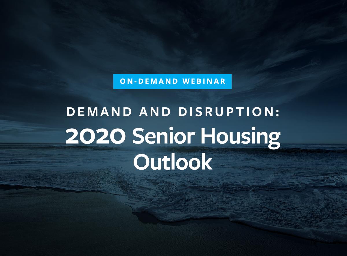 DEMAND AND DISRUPTION: 2020 Senior Housing Outlook Webinar